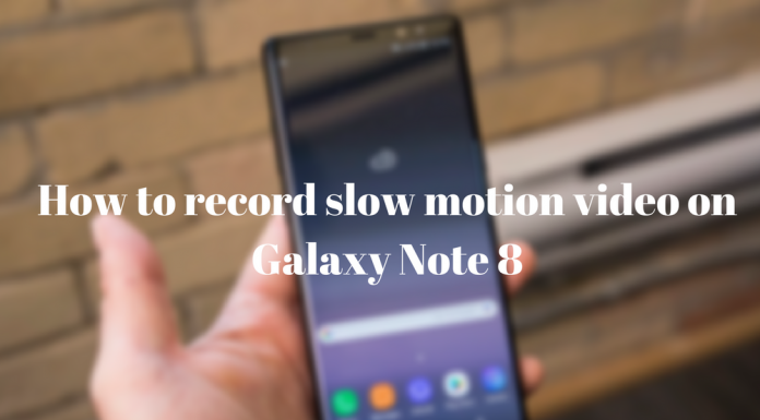 record slow motion video on Galaxy Note 8