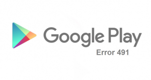 Error 491 in Google Play Store