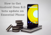 How to Get Android Oreo 8.0 beta update on Essential Phone