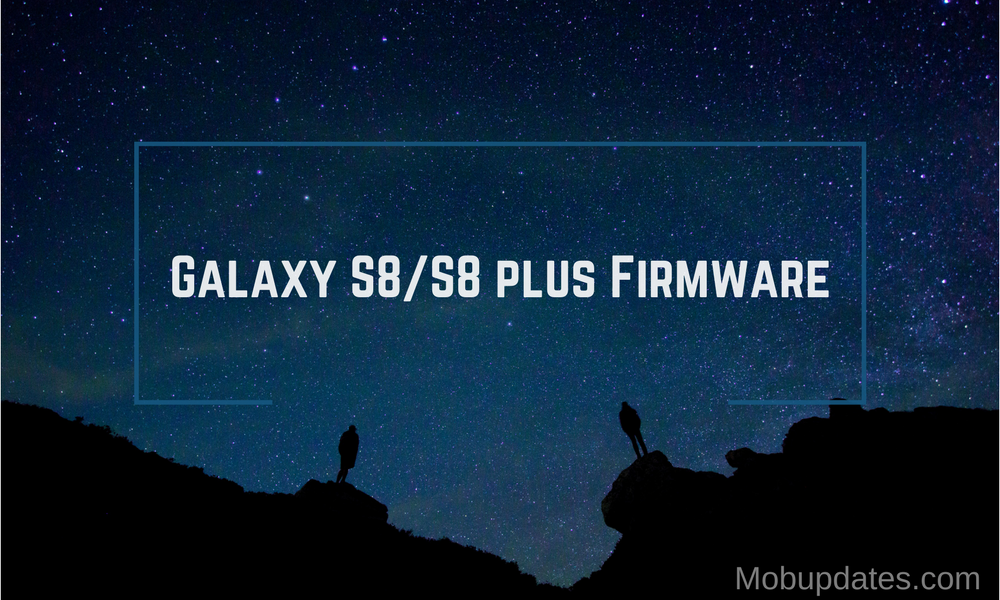 Download The Galaxy S8/S8 plus Firmware [stock ROM, all