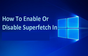 How to Enable or Disable Superfetch on Window