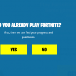"Now you will get the message ""Are you ready to play Fortnite"", just select ""Yes"""